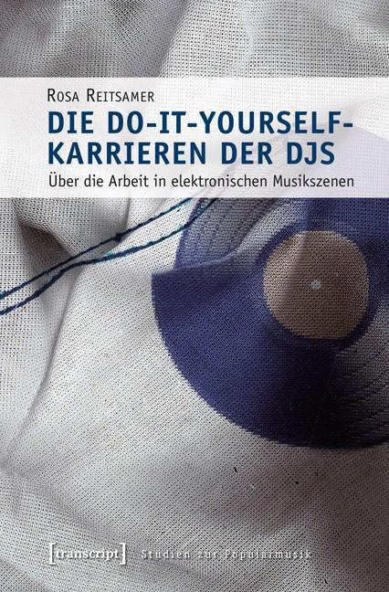Abbildung von Reitsamer | Die Do-it-yourself-Karrieren der DJs | 2013