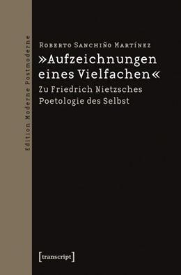 Abbildung von Sanchiño Martínez | »Aufzeichnungen eines Vielfachen« | 2013 | Zu Friedrich Nietzsches Poetol...