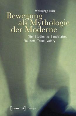 Abbildung von Hülk | Bewegung als Mythologie der Moderne | 2012 | Vier Studien zu Baudelaire, Fl... | 33