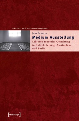 Abbildung von Scholze   Medium Ausstellung   2004   Lektüren musealer Gestaltung i...