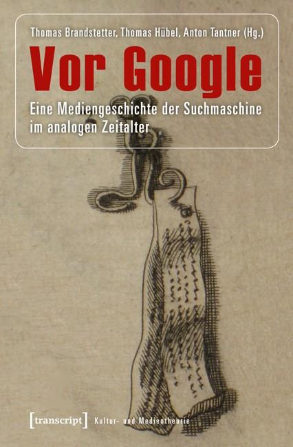 Vor Google | Brandstetter / Hübel / Tantner, 2012 | Buch (Cover)