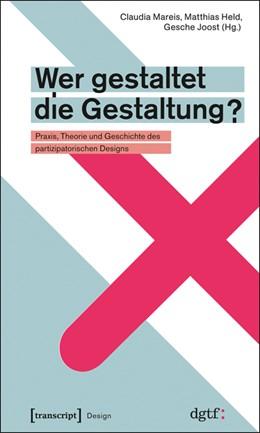 Abbildung von Mareis / Held / Joost | Wer gestaltet die Gestaltung? | 2013 | Praxis, Theorie und Geschichte... | 1