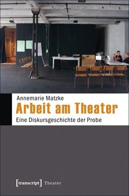Abbildung von Matzke | Arbeit am Theater | 2012 | Eine Diskursgeschichte der Pro... | 48