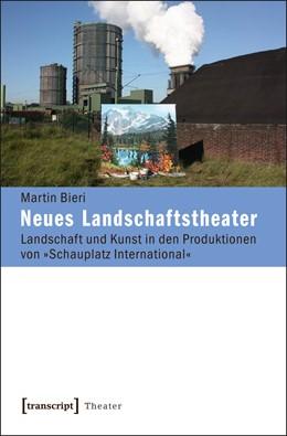 Abbildung von Bieri | Neues Landschaftstheater | 2012 | Landschaft und Kunst in den Pr... | 49
