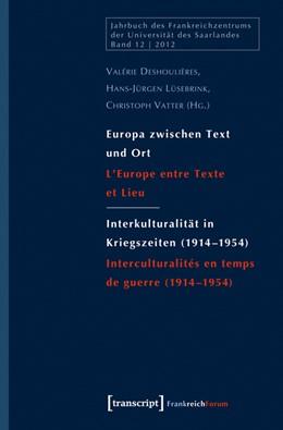 Abbildung von Deshoulières / Lüsebrink | Europa zwischen Text und Ort / Interkulturalität in Kriegszeiten (1914-1954) | 1. Auflage | 2013 | 12 | beck-shop.de