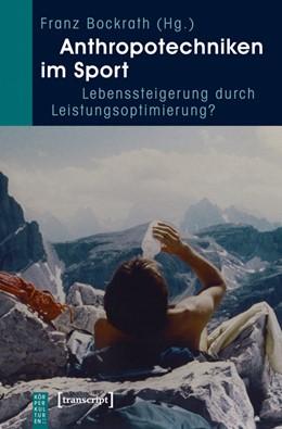 Abbildung von Bockrath | Anthropotechniken im Sport | 2011 | Lebenssteigerung durch Leistun...