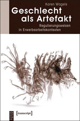Abbildung von Wagels | Geschlecht als Artefakt | 2013 | Regulierungsweisen in Erwerbsa...