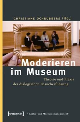 Abbildung von Schrübbers | Moderieren im Museum | 2013 | Theorie und Praxis der dialogi...