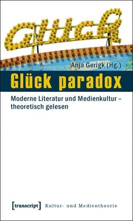 Abbildung von Gerigk | Glück paradox | 2010 | Moderne Literatur und Medienku...