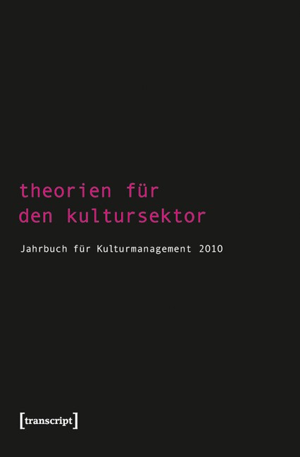 Abbildung von Bekmeier-Feuerhahn / Höhne / Keller / Mandel / Tröndle / Berg / Zembylas   Theorien für den Kultursektor   2010