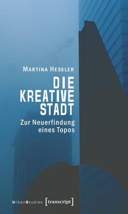 Abbildung von Heßler | Die kreative Stadt | 2007 | Zur Neuerfindung eines Topos
