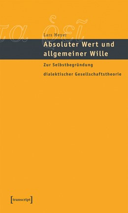 Abbildung von Meyer | Absoluter Wert und allgemeiner Wille | 2005 | Zur Selbstbegründung dialektis...