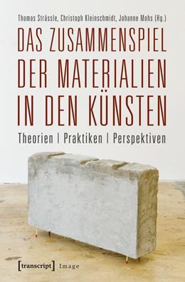 Abbildung von Strässle / Kleinschmidt / Mohs | Das Zusammenspiel der Materialien in den Künsten | 2013