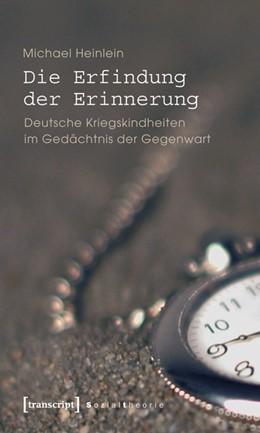 Abbildung von Heinlein | Die Erfindung der Erinnerung | 2010 | Deutsche Kriegskindheiten im G...