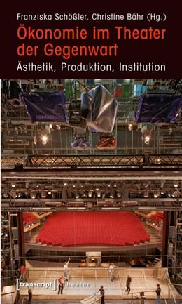 Abbildung von Schößler / Bähr | Ökonomie im Theater der Gegenwart | 2009 | Ästhetik, Produktion, Institut... | 8