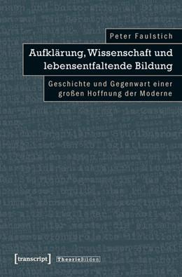 Abbildung von Faulstich (verst.)   Aufklärung, Wissenschaft und lebensentfaltende Bildung   2011   Geschichte und Gegenwart einer...   25