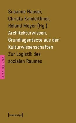 Abbildung von Hauser / Kamleithner / Meyer | Architekturwissen. Grundlagentexte aus den Kulturwissenschaften | 2013 | Bd. 2: Zur Logistik des sozial... | 2