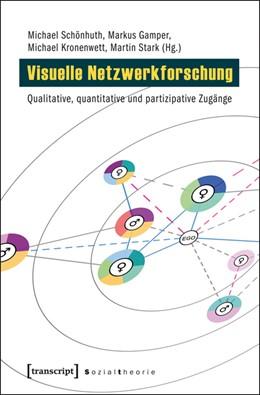 Abbildung von Schönhuth / Gamper / Kronenwett / Stark | Visuelle Netzwerkforschung | 2013 | Qualitative, quantitative und ...