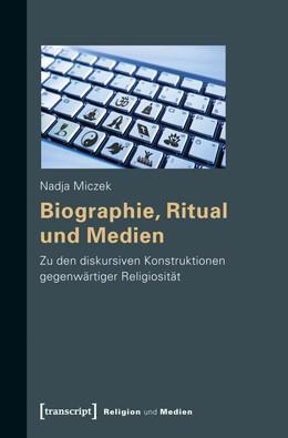 Abbildung von Miczek   Biographie, Ritual und Medien   2013   Zu den diskursiven Konstruktio...   2