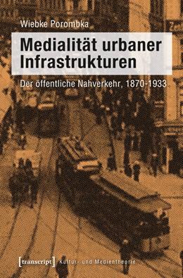 Abbildung von Porombka | Medialität urbaner Infrastrukturen | 2013 | Der öffentliche Nahverkehr, 18...