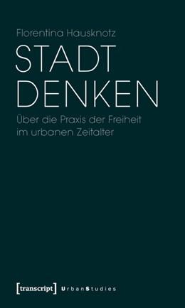 Abbildung von Hausknotz | Stadt denken | 2011 | Über die Praxis der Freiheit i...