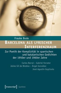 Abbildung von Bode | Barcelona als lyrischer Interferenzraum | 2012 | Zur Poetik der Komplizität in ...