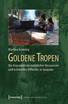 Abbildung von Grimmig | Goldene Tropen | 2011 | Die Koproduktion natürlicher R...