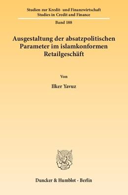Abbildung von Yavuz   Ausgestaltung der absatzpolitischen Parameter im islamkonformen Retailgeschäft   2013   Gegenüberstellung der absatzpo...   188
