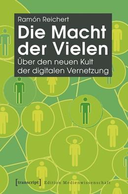 Abbildung von Reichert | Die Macht der Vielen | 2013 | Über den neuen Kult der digita... | 2