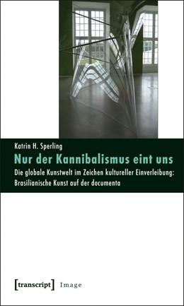 Abbildung von Sperling | Nur der Kannibalismus eint uns | 2011 | Die globale Kunstwelt im Zeich... | 22