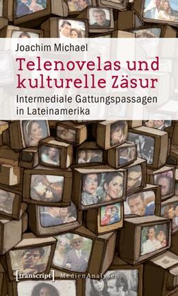 Abbildung von Michael | Telenovelas und kulturelle Zäsur | 2010 | Intermediale Gattungspassagen ... | 11