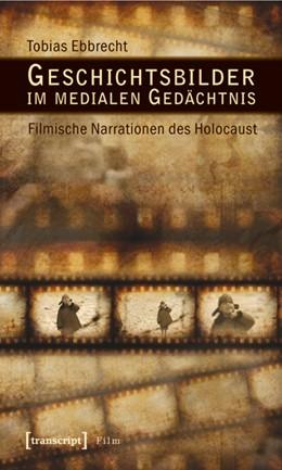 Abbildung von Ebbrecht | Geschichtsbilder im medialen Gedächtnis | 1. Auflage | 2011 | beck-shop.de