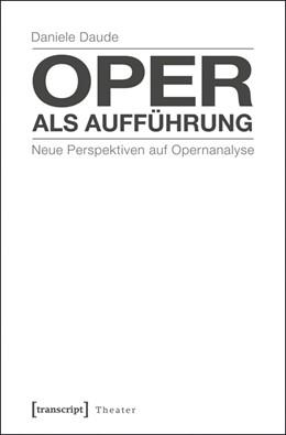 Abbildung von Daude | Oper als Aufführung | 2014 | Neue Perspektiven auf Opernana... | 62