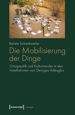 Abbildung von Schankweiler | Die Mobilisierung der Dinge | 2012