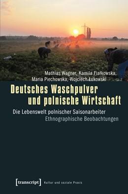 Abbildung von Wagner / Fialkowska / Piechowska | Deutsches Waschpulver und polnische Wirtschaft | 2013 | Die Lebenswelt polnischer Sais...