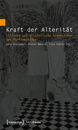 Abbildung von Sternagel / Mersch / Stertz | Kraft der Alterität | 2015 | Ethische und aisthetische Dime... | 12