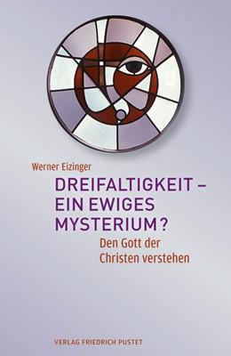 Abbildung von Eizinger | Dreifaltigkeit – ein ewiges Mysterium? | 2013 | Den Gott der Christen verstehe...