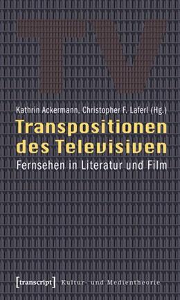 Abbildung von Ackermann / Laferl   Transpositionen des Televisiven   2009   Fernsehen in Literatur und Fil...