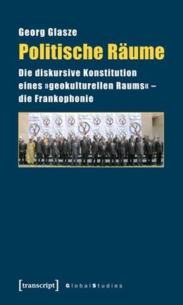 Abbildung von Glasze | Politische Räume | 2013 | Die diskursive Konstitution ei...