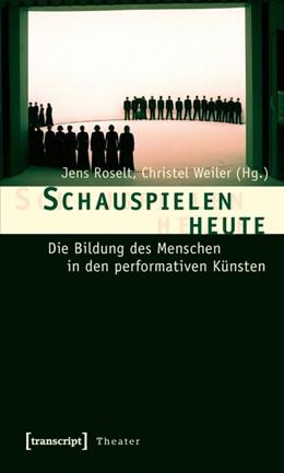 Abbildung von Roselt / Weiler   Schauspielen heute   2011   Die Bildung des Menschen in de...   15