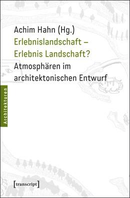 Abbildung von Hahn | Erlebnislandschaft - Erlebnis Landschaft? | 2012 | Atmosphären im architektonisch... | 13