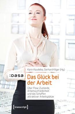 Abbildung von Kaudelka / Kilger | Das Glück bei der Arbeit | 2012 | Über Flow-Zustände, Arbeitszuf...