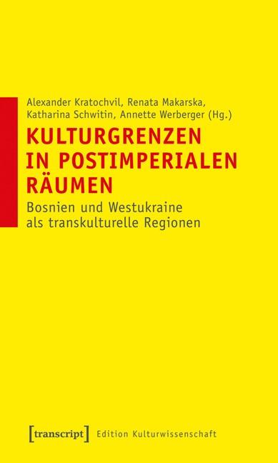 Abbildung von Kratochvil / Makarska / Schwitin / Werberger   Kulturgrenzen in postimperialen Räumen   2013