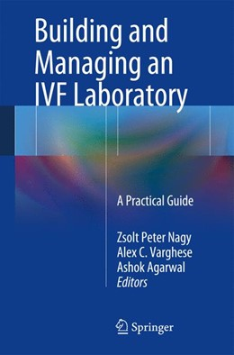 Abbildung von Nagy / Varghese / Agarwal | Building and Managing an IVF Laboratory | 2013 | A Practical Guide