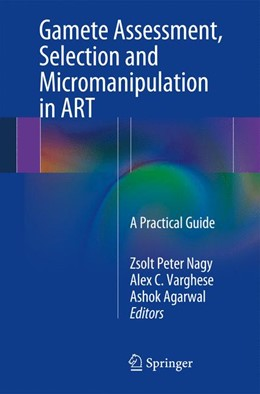 Abbildung von Nagy / Varghese / Agarwal | Gamete Assessment, Selection and Micromanipulation in ART | 2013 | A Practical Guide