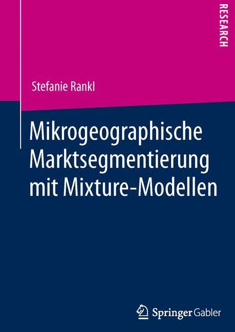 Abbildung von Rankl | Mikrogeographische Marktsegmentierung mit Mixture-Modellen | 1. Auflage 2013 | 2013