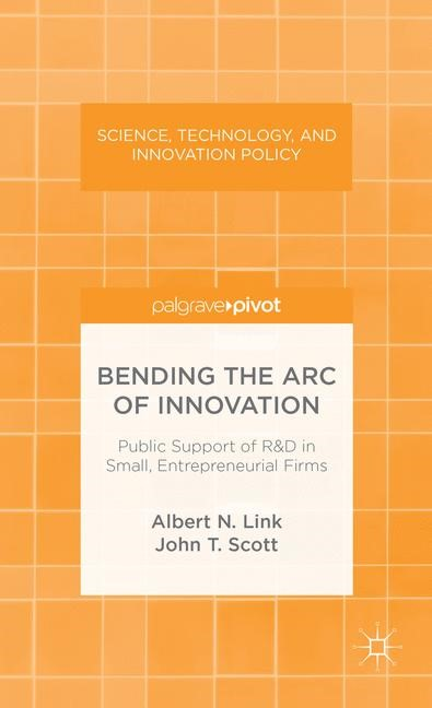 Abbildung von Link / Scott | Bending the Arc of Innovation: Public Support of R&D in Small, Entrepreneurial Firms | 2013 | 2013