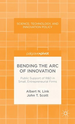 Abbildung von Link / Scott   Bending the Arc of Innovation: Public Support of R&D in Small, Entrepreneurial Firms   2013   2013   Public Support of R&D in Small...
