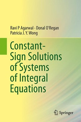 Abbildung von Agarwal / O'Regan / Wong | Constant-Sign Solutions of Systems of Integral Equations | 2013
