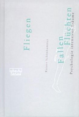 Abbildung von Schönhammer | Fliegen, Fallen, Flüchten | 2004 | Die Psychologie intensiver Trä...